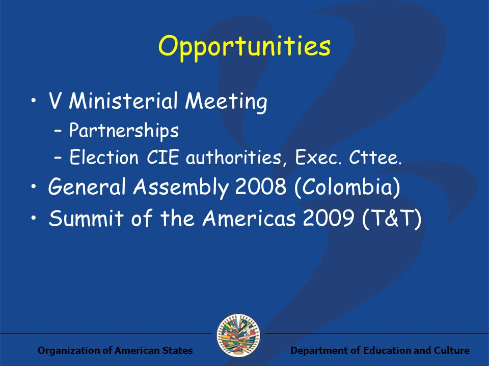 Department of Education and CultureOrganization of American States Opportunities V Ministerial Meeting –Partnerships –Election CIE authorities, Exec.