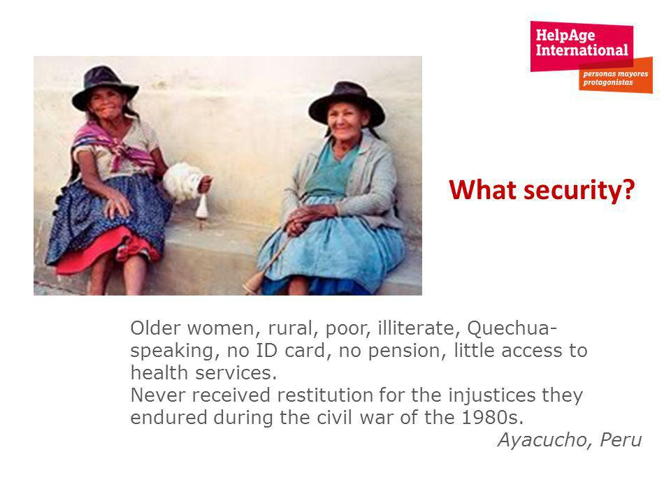Older women, rural, poor, illiterate, Quechua- speaking, no ID card, no pension, little access to health services.