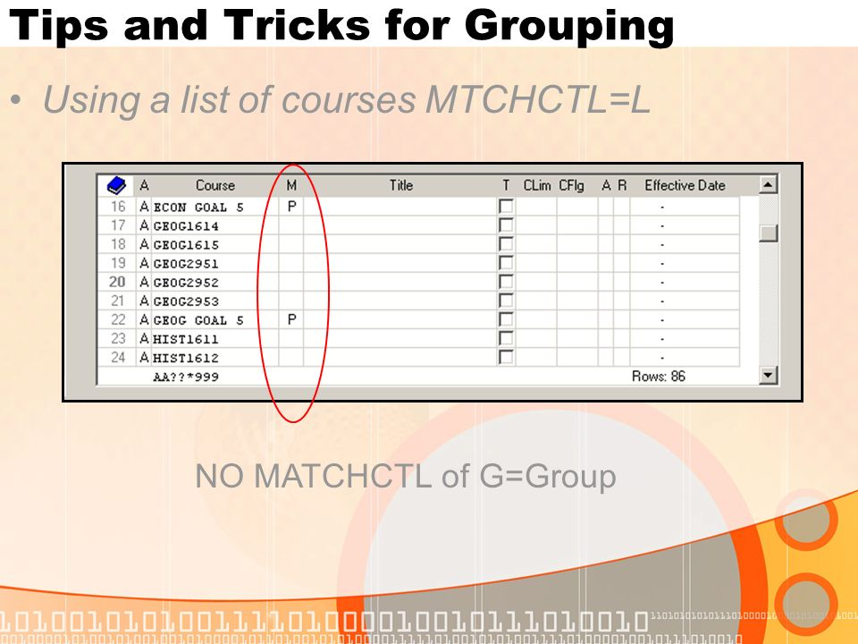 Tips and Tricks for Grouping Using a list of courses MTCHCTL=L NO MATCHCTL of G=Group