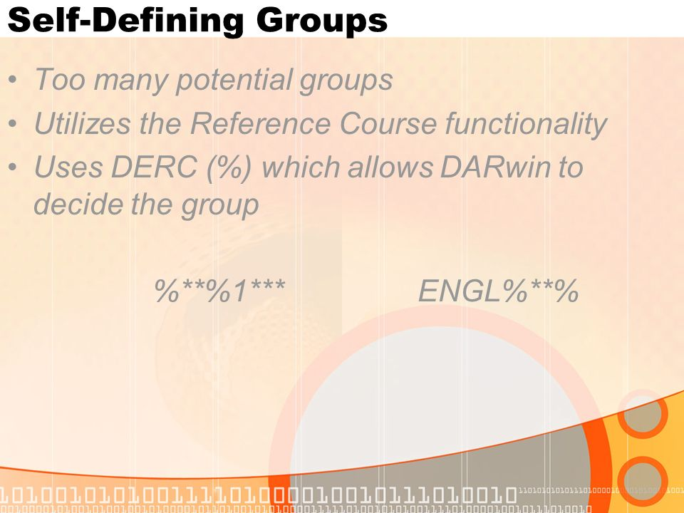 Self-Defining Groups Too many potential groups Utilizes the Reference Course functionality Uses DERC (%) which allows DARwin to decide the group %**%1***ENGL%**%