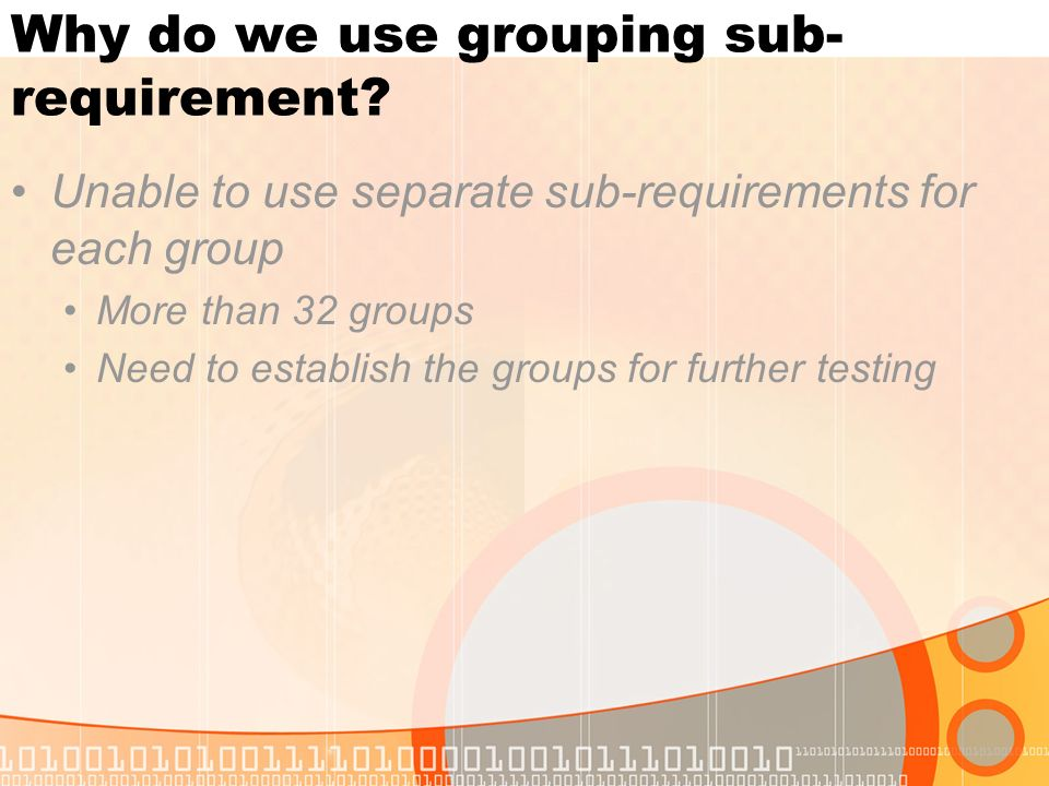 Why do we use grouping sub- requirement.