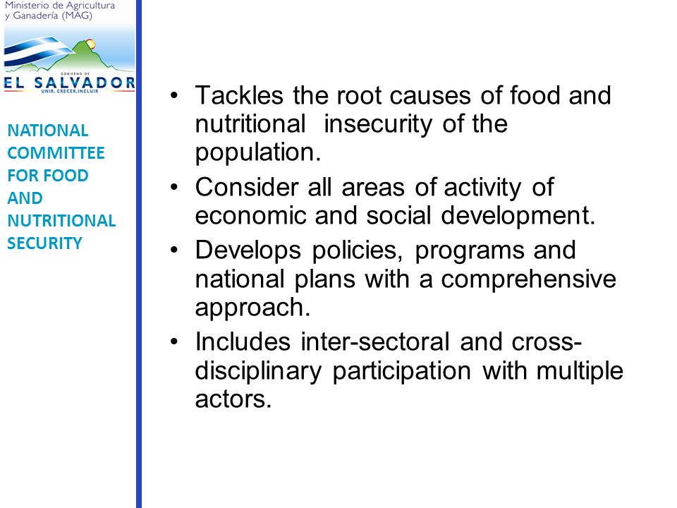 Tackles the root causes of food and nutritional insecurity of the population.