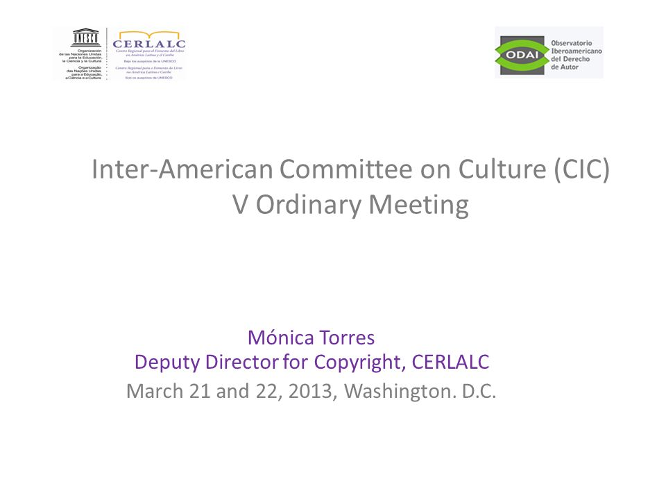 Mónica Torres Deputy Director for Copyright, CERLALC March 21 and 22, 2013, Washington.
