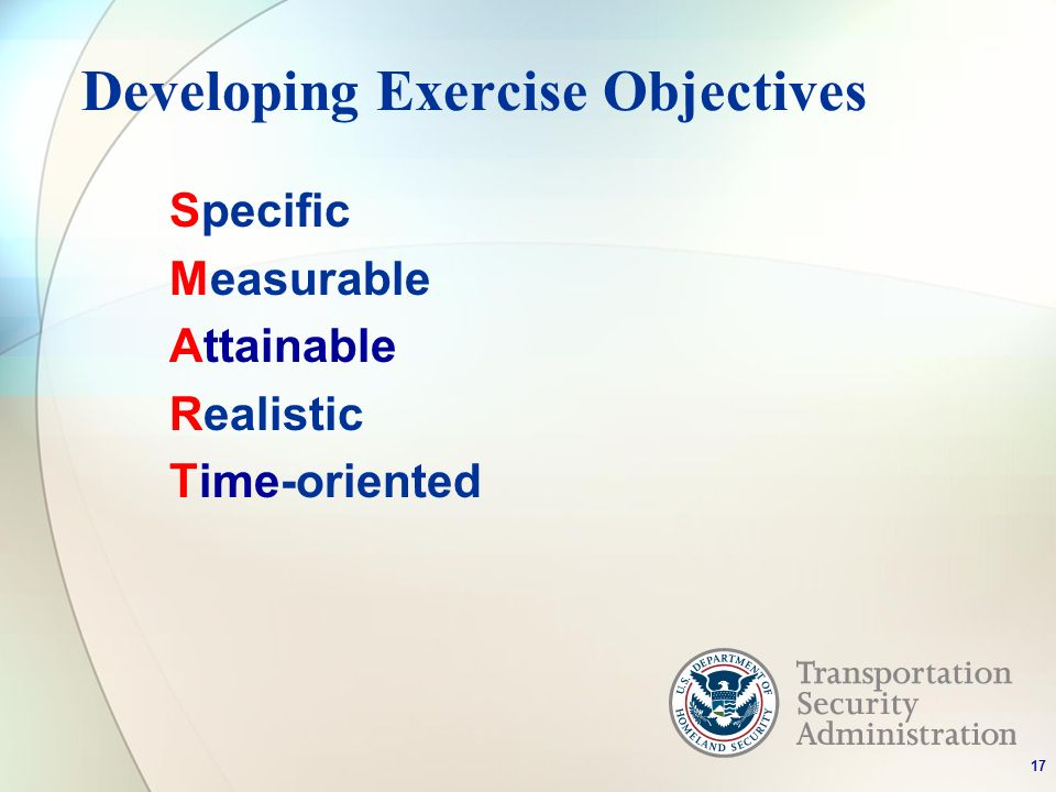 Developing Exercise Objectives Specific Measurable Attainable Realistic Time-oriented 17