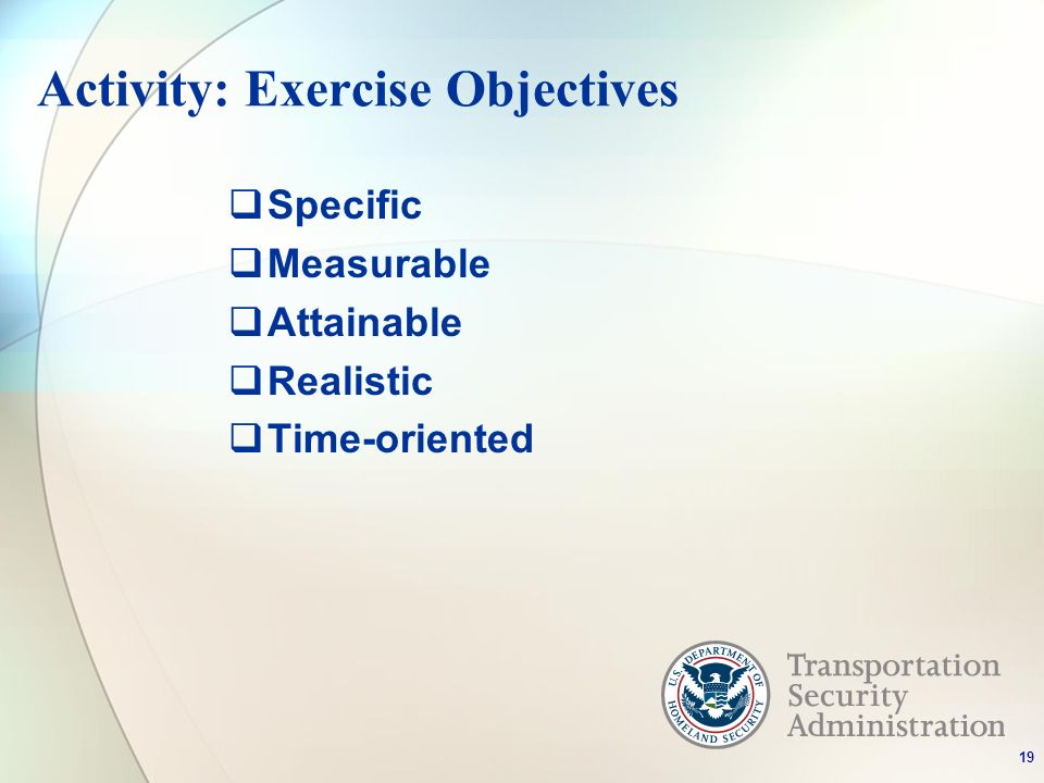 Activity: Exercise Objectives Specific Measurable Attainable Realistic Time-oriented 19