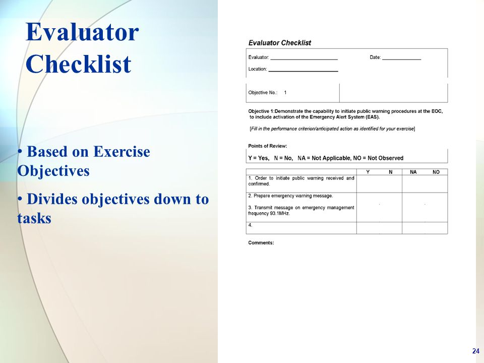 Evaluator Checklist Based on Exercise Objectives Divides objectives down to tasks 24