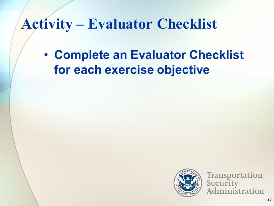 Activity – Evaluator Checklist Complete an Evaluator Checklist for each exercise objective 25