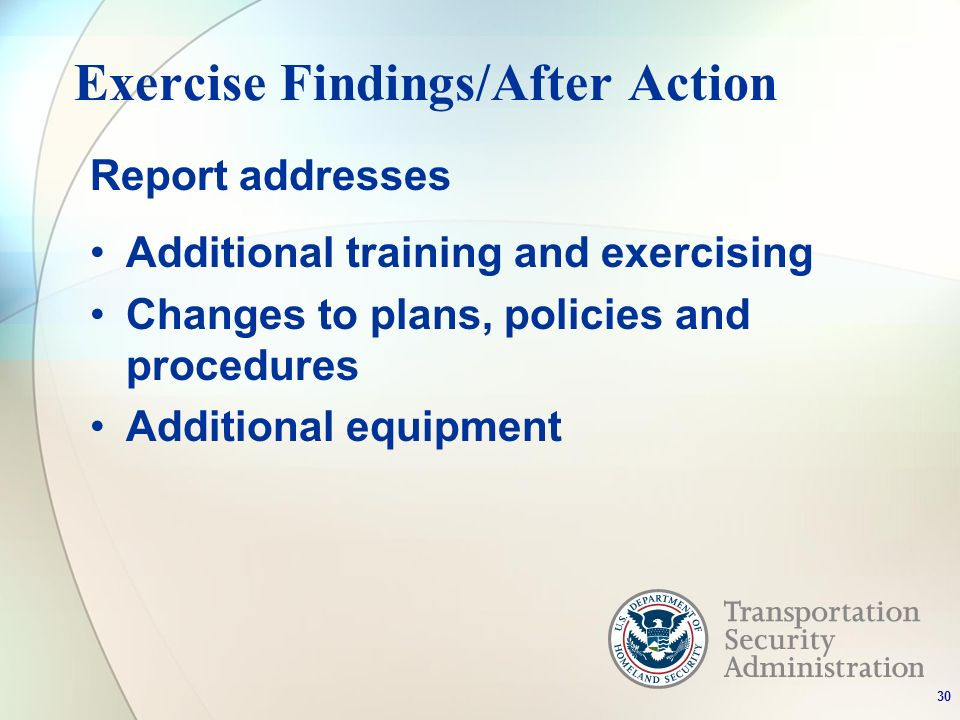 Exercise Findings/After Action Report addresses Additional training and exercising Changes to plans, policies and procedures Additional equipment 30