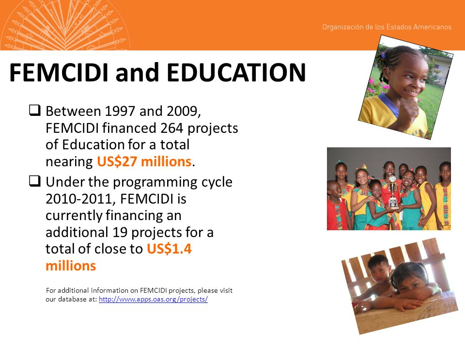 FEMCIDI and EDUCATION Between 1997 and 2009, FEMCIDI financed 264 projects of Education for a total nearing US$27 millions.