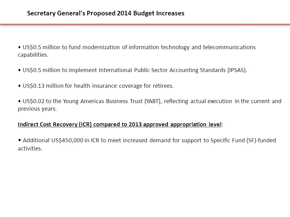 Secretary General s Proposed 2014 Budget Increases US$0.5 million to fund modernization of information technology and telecommunications capabilities.