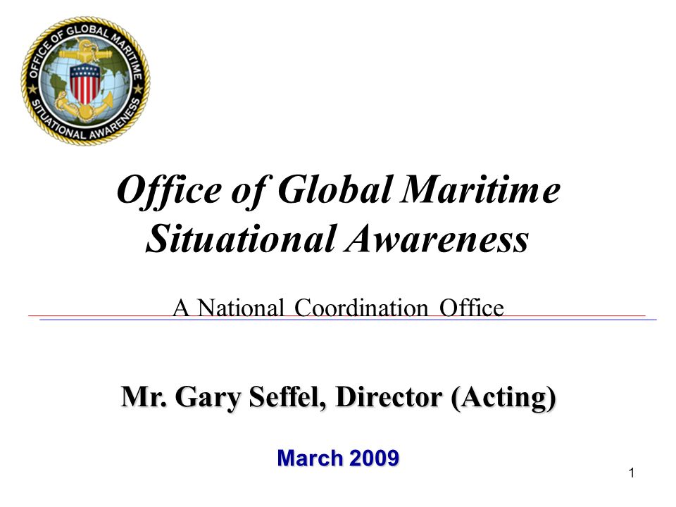 1 Office of Global Maritime Situational Awareness A National Coordination Office Mr.