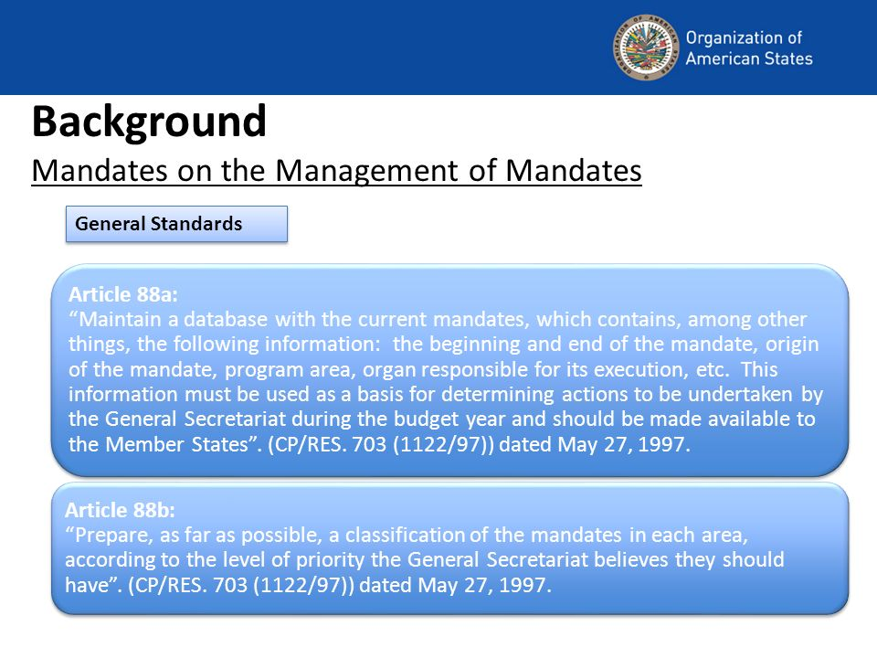 Article 88a: Maintain a database with the current mandates, which contains, among other things, the following information: the beginning and end of the mandate, origin of the mandate, program area, organ responsible for its execution, etc.