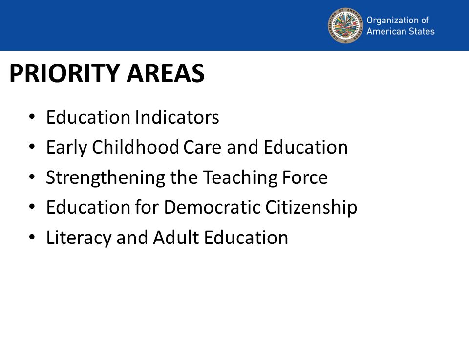 PRIORITY AREAS Education Indicators Early Childhood Care and Education Strengthening the Teaching Force Education for Democratic Citizenship Literacy and Adult Education