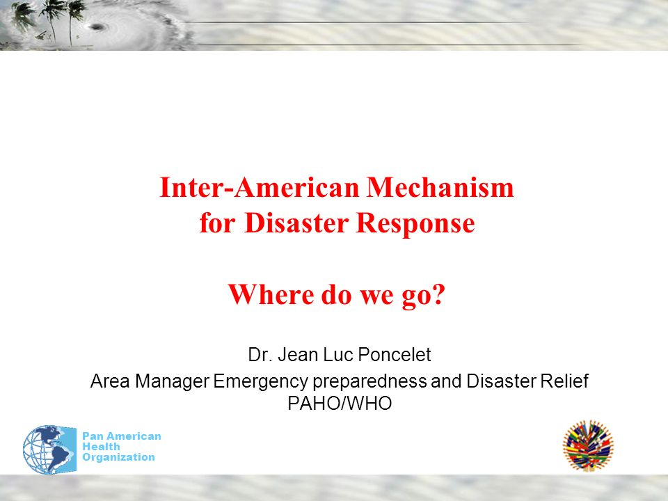 Pan American Health Organization Inter-American Mechanism for Disaster Response Where do we go.
