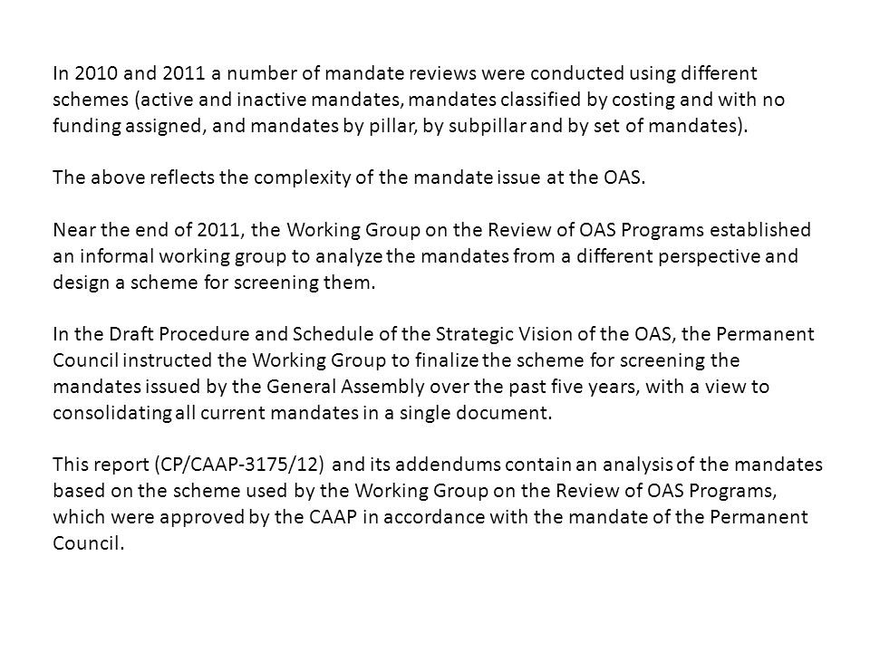 In 2010 and 2011 a number of mandate reviews were conducted using different schemes (active and inactive mandates, mandates classified by costing and with no funding assigned, and mandates by pillar, by subpillar and by set of mandates).