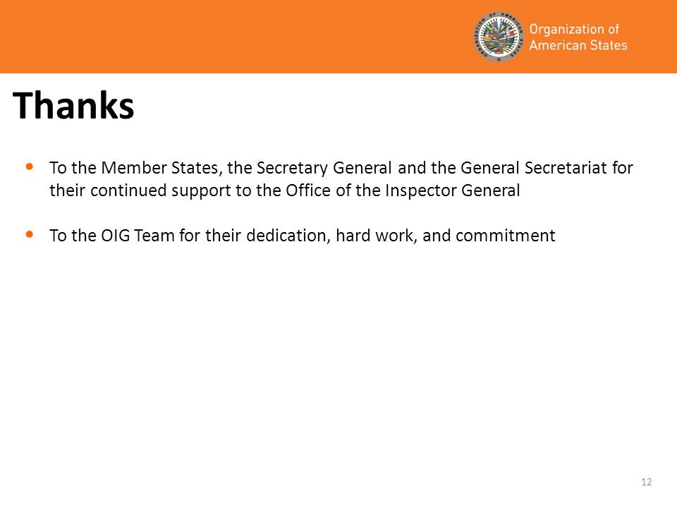 Thanks To the Member States, the Secretary General and the General Secretariat for their continued support to the Office of the Inspector General To the OIG Team for their dedication, hard work, and commitment 12