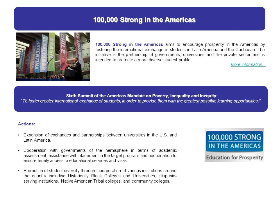 100,000 Strong in the Americas 100,000 Strong in the Americas aims to encourage prosperity in the Americas by fostering the international exchange of students in Latin America and the Caribbean.
