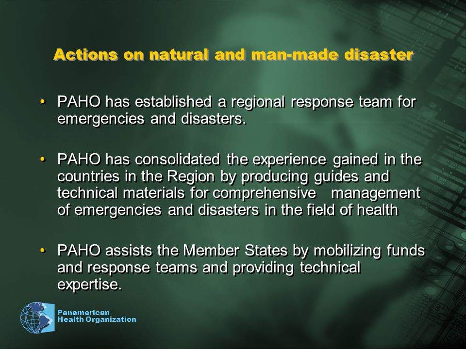 Panamerican Health Organization PAHO has established a regional response team for emergencies and disasters.