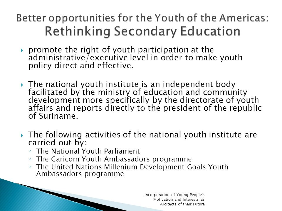 promote the right of youth participation at the administrative/executive level in order to make youth policy direct and effective.