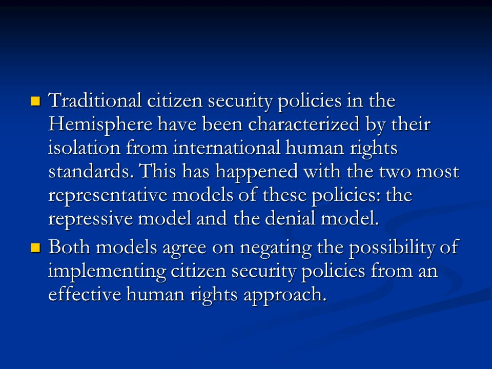 Traditional citizen security policies in the Hemisphere have been characterized by their isolation from international human rights standards.