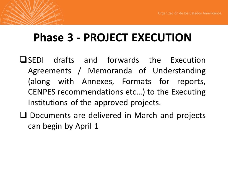 Phase 3 - PROJECT EXECUTION SEDI drafts and forwards the Execution Agreements / Memoranda of Understanding (along with Annexes, Formats for reports, CENPES recommendations etc…) to the Executing Institutions of the approved projects.