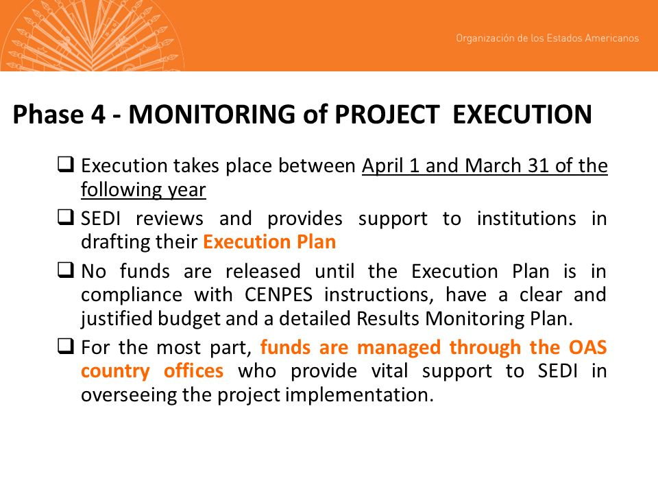 Phase 4 - MONITORING of PROJECT EXECUTION Execution takes place between April 1 and March 31 of the following year SEDI reviews and provides support to institutions in drafting their Execution Plan No funds are released until the Execution Plan is in compliance with CENPES instructions, have a clear and justified budget and a detailed Results Monitoring Plan.