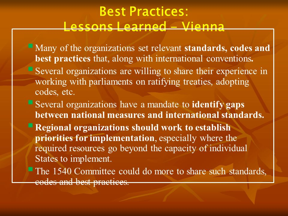 Best Practices: Lessons Learned - Vienna Many of the organizations set relevant standards, codes and best practices that, along with international conventions.