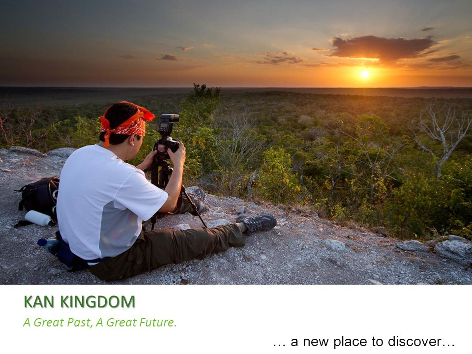 KAN KINGDOM A Great Past, A Great Future. … a new place to discover…