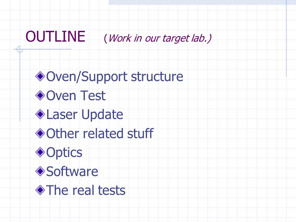 OUTLINE (Work in our target lab.) Oven/Support structure Oven Test Laser Update Other related stuff Optics Software The real tests