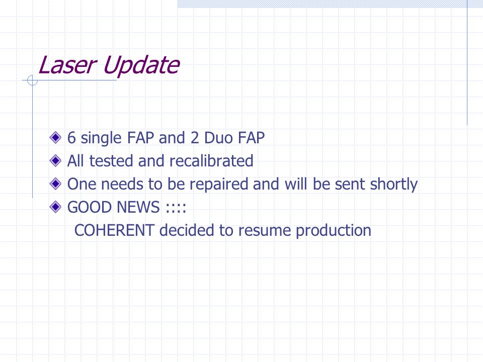 Laser Update 6 single FAP and 2 Duo FAP All tested and recalibrated One needs to be repaired and will be sent shortly GOOD NEWS :::: COHERENT decided to resume production