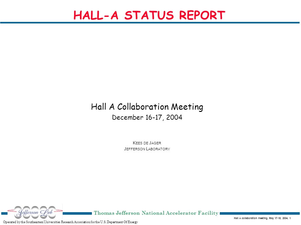 Hall A collaboration meeting, May 17-18, 2004, 1 Operated by the Southeastern Universities Research Association for the U.S.