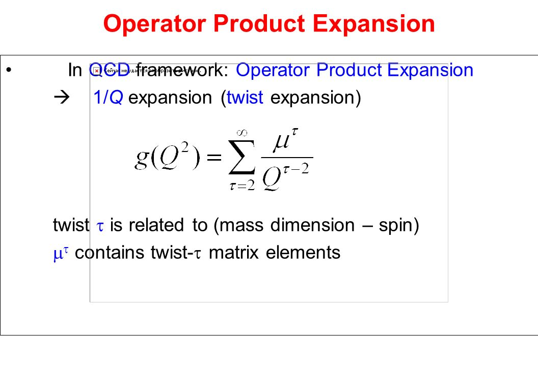 Operator Product Expansion In QCD framework: Operator Product Expansion 1/Q expansion (twist expansion) twist is related to (mass dimension – spin) contains twist- matrix elements