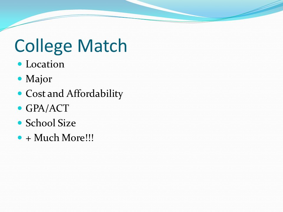 College Match Location Major Cost and Affordability GPA/ACT School Size + Much More!!!