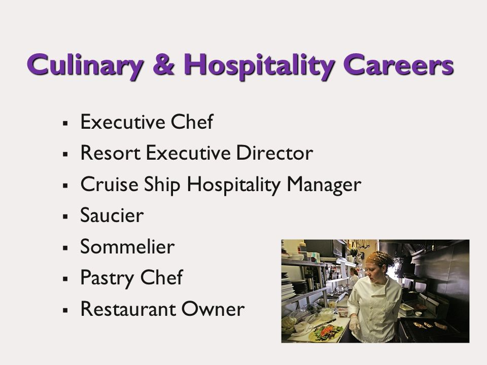 Culinary & Hospitality Careers Executive Chef Resort Executive Director Cruise Ship Hospitality Manager Saucier Sommelier Pastry Chef Restaurant Owner