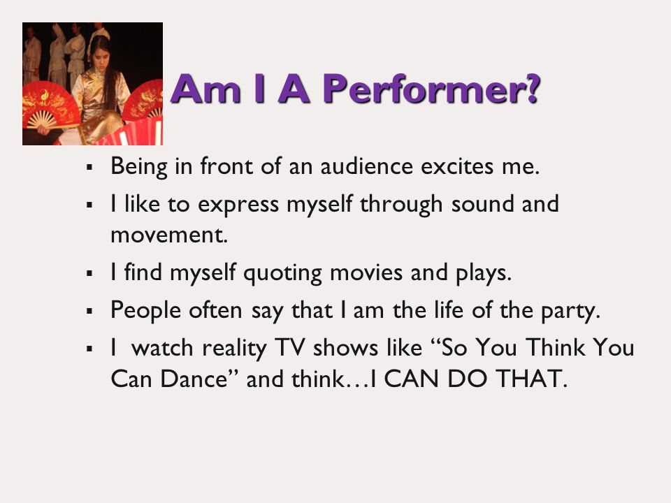 Am I A Performer. Being in front of an audience excites me.