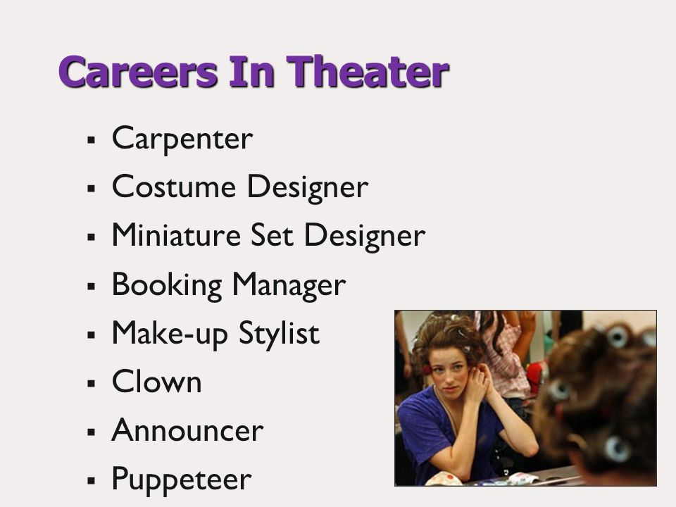 Careers In Theater Carpenter Costume Designer Miniature Set Designer Booking Manager Make-up Stylist Clown Announcer Puppeteer