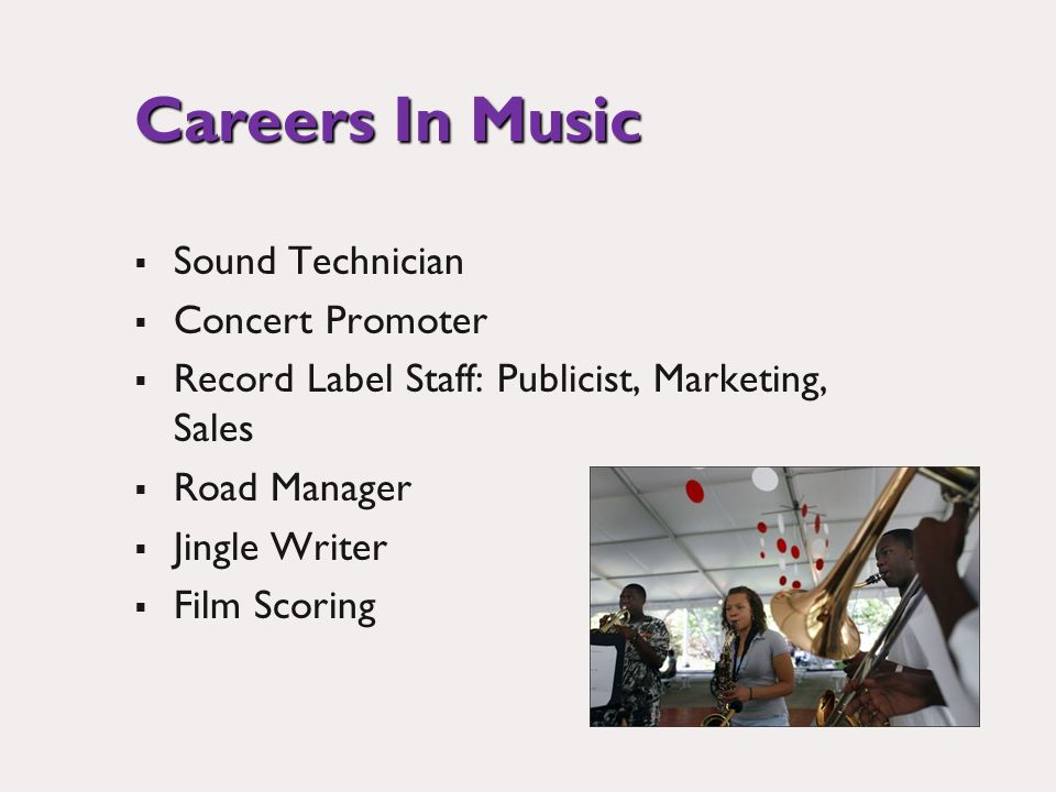 Careers In Music Sound Technician Concert Promoter Record Label Staff: Publicist, Marketing, Sales Road Manager Jingle Writer Film Scoring