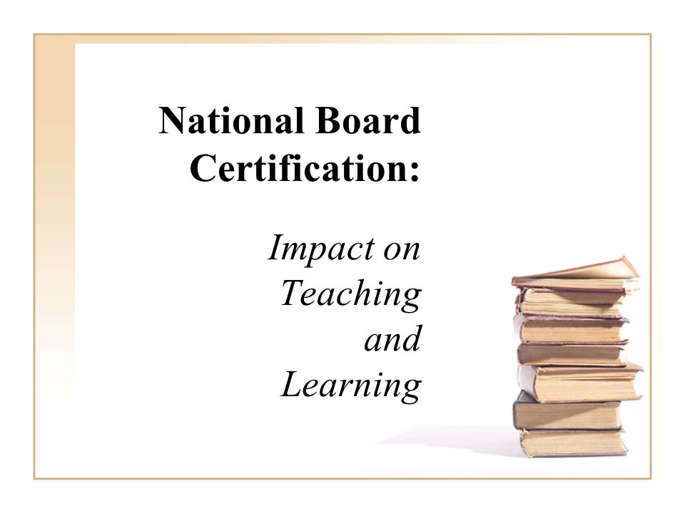 National Board Certification: Impact on Teaching and Learning