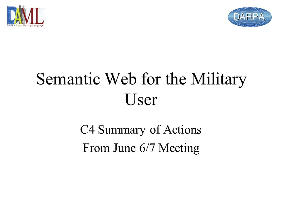 Semantic Web for the Military User C4 Summary of Actions From June 6/7 Meeting