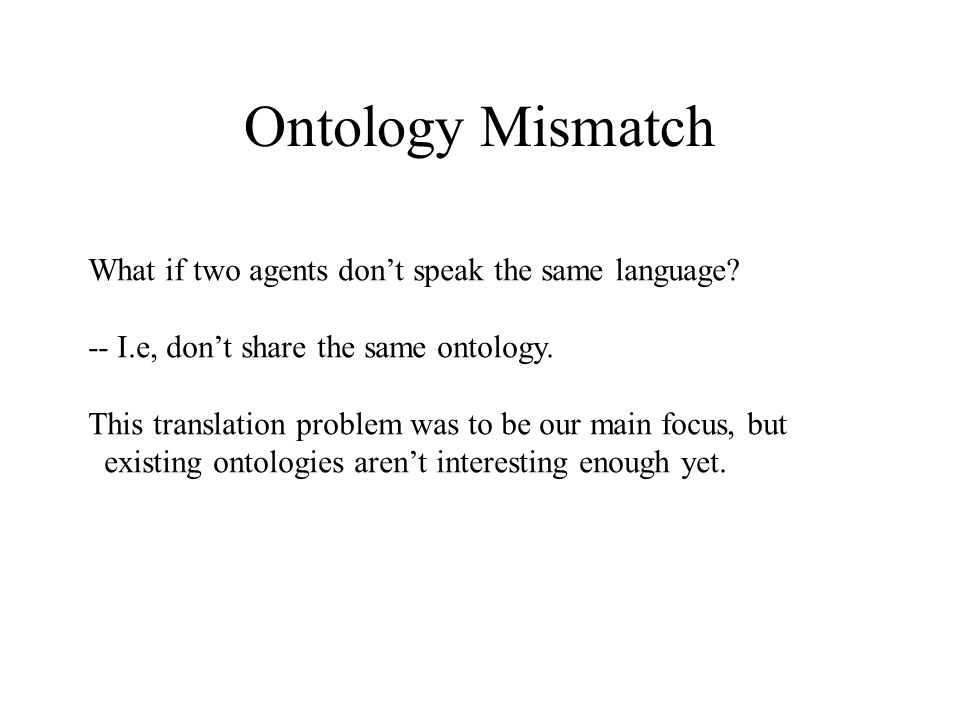 Ontology Mismatch What if two agents dont speak the same language.