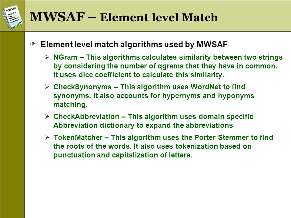 MWSAFMETEOR-SWebServiceAnnotationFramework MWSAF – Element level Match Element level match algorithms used by MWSAF NGram – This algorithms calculates similarity between two strings by considering the number of qgrams that they have in common.