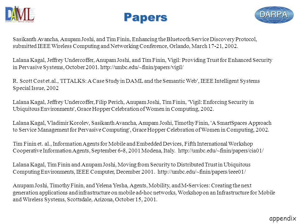 Papers Sasikanth Avancha, Anupam Joshi, and Tim Finin, Enhancing the Bluetooth Service Discovery Protocol, submitted IEEE Wireless Computing and Networking Conference, Orlando, March 17-21, 2002.