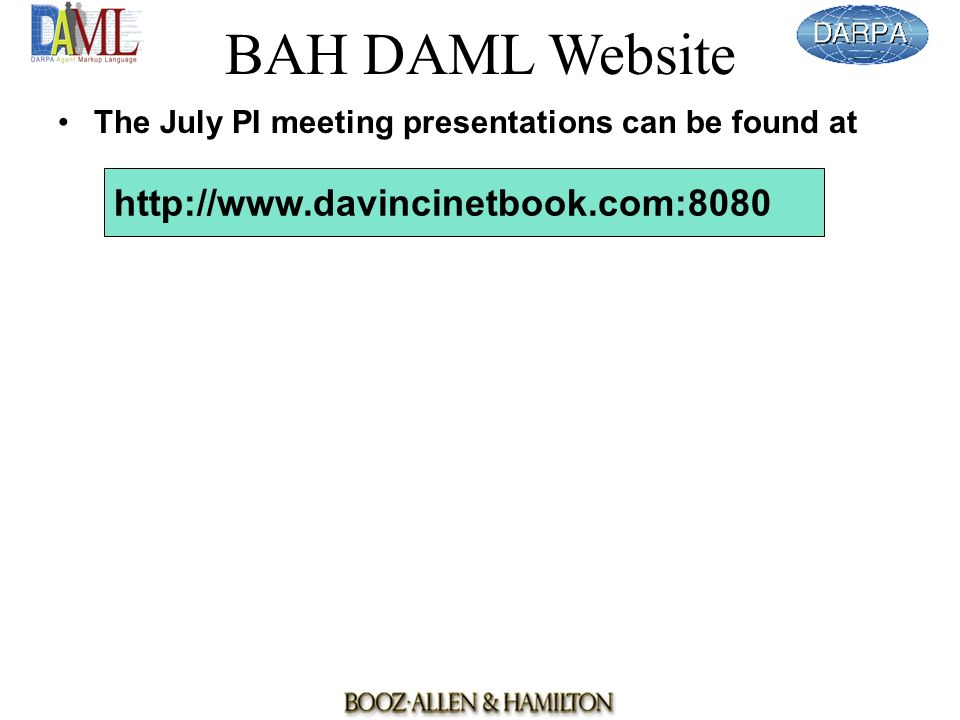 BAH DAML Website The July PI meeting presentations can be found at http://www.davincinetbook.com:8080