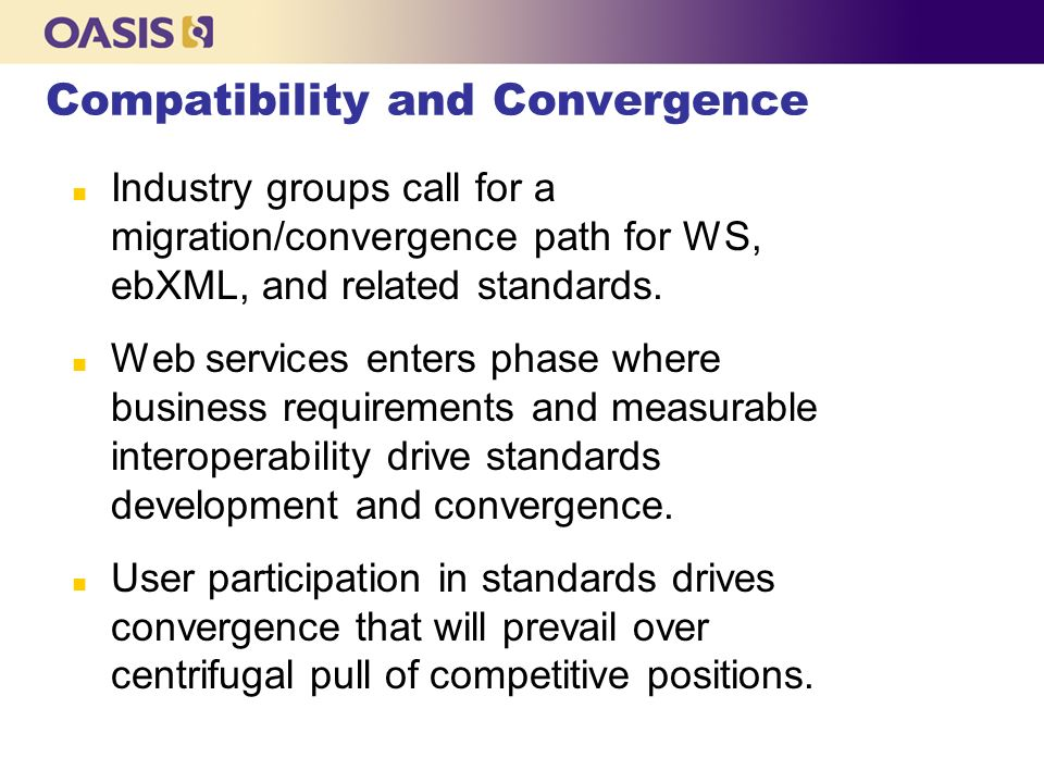 Compatibility and Convergence n Industry groups call for a migration/convergence path for WS, ebXML, and related standards.