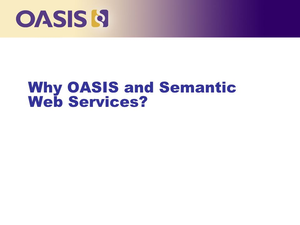 Why OASIS and Semantic Web Services