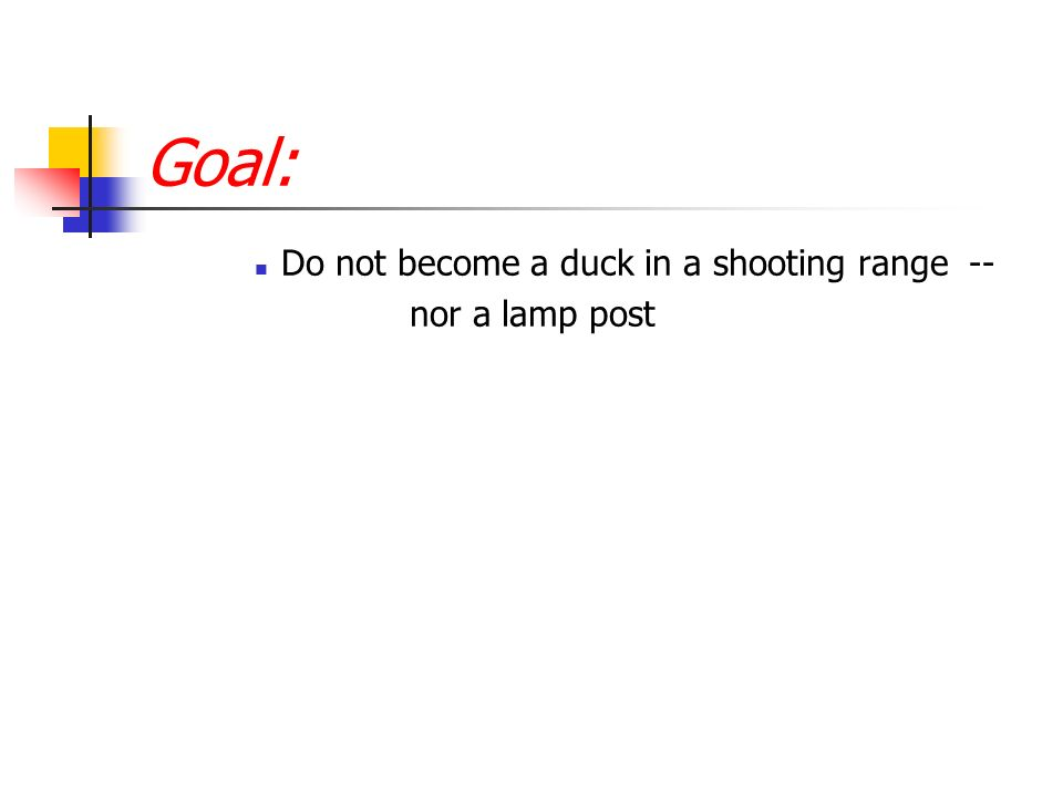 Goal: Do not become a duck in a shooting range -- nor a lamp post