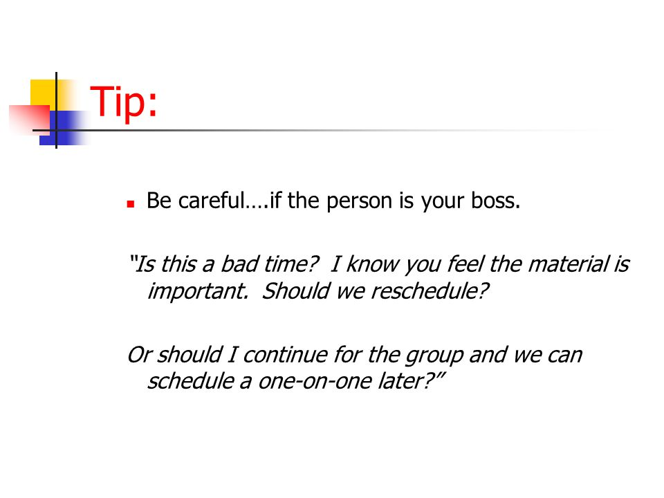 Tip: Be careful….if the person is your boss. Is this a bad time.