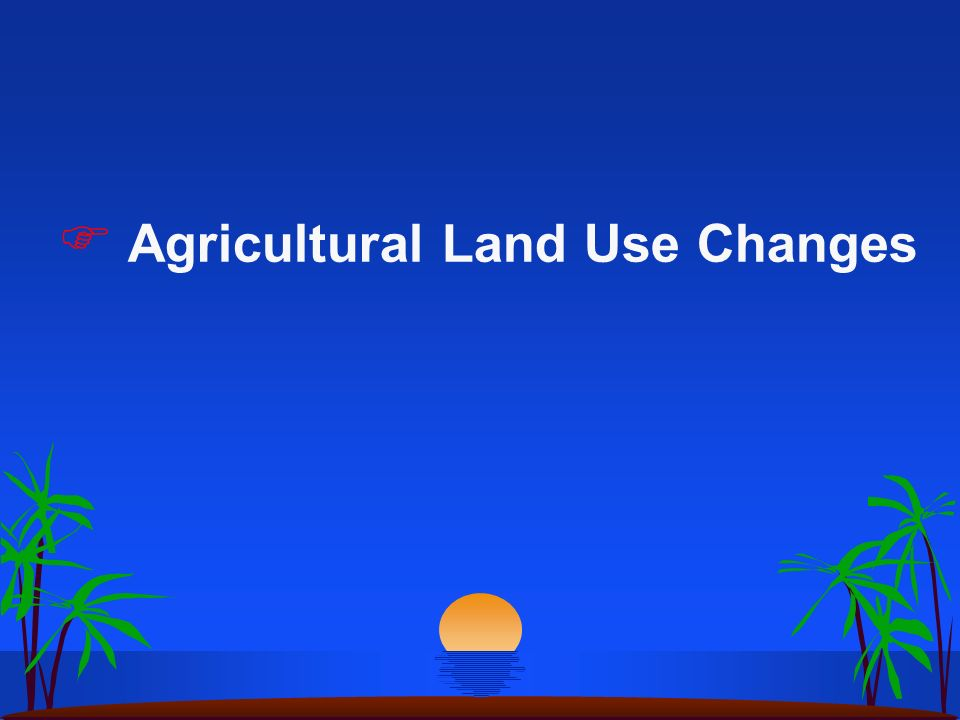 Agricultural Land Use Changes