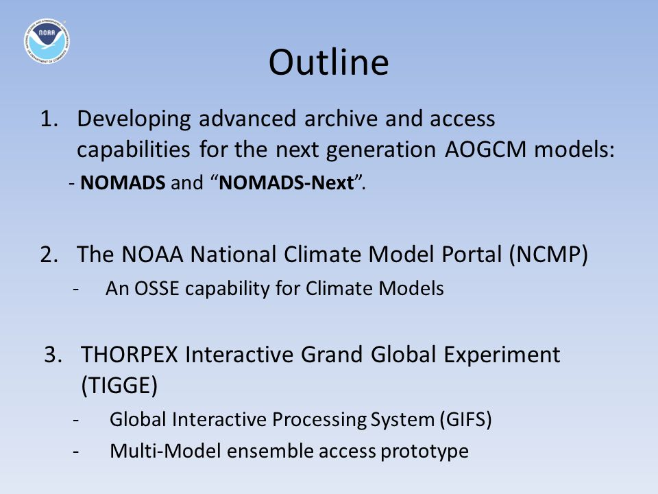 Outline 1.Developing advanced archive and access capabilities for the next generation AOGCM models: - NOMADS and NOMADS-Next.
