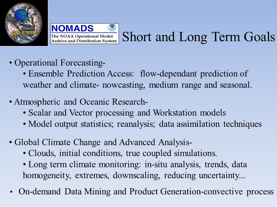 Operational Forecasting- Ensemble Prediction Access: flow-dependant prediction of weather and climate- nowcasting, medium range and seasonal.